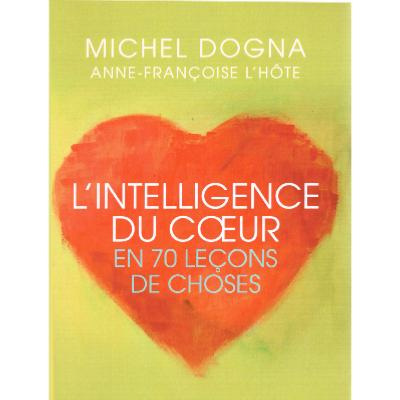 L'intelligence du coeur - En 70 leçons de choses